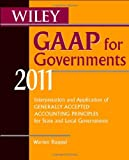 img - for Wiley GAAP for Governments 2011: Interpretation and Application of Generally Accepted Accounting Principles for State and Local Governments (Wiley ... of GAAP for State & Local Governments) book / textbook / text book