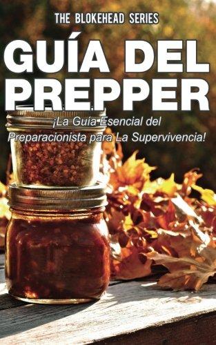 Guia del Prepper: ¡La guia esencial del preparacionista para la supervivencia!  [Blokehead, The] (Tapa Blanda)