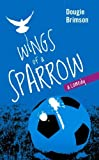 img - for Wings of a Sparrow: A Comedy About Football, Fortune and a Fanatical Fan by Dougie Brimson (2013-10-21) book / textbook / text book