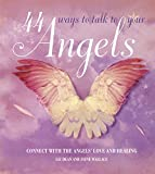 img - for 44 Ways to Talk to Your Angels: Connect with the angels' love and healing book / textbook / text book