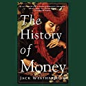 The History of Money (       UNABRIDGED) by Jack Weatherford Narrated by Victor Bevine