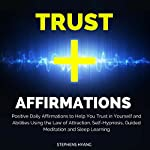 Trust Affirmations: Positive Daily Affirmations to Help You Trust in Yourself and Abilities Using the Law of Attraction, Self-Hypnosis, Guided Meditation, and Sleep Learning | Stephens Hyang