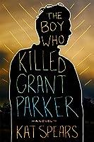 The Boy Who Killed Grant Parker: A Novel