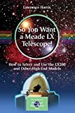 So You Want a Meade LX Telescope!: How to Select and Use the LX200 and Other High-End Models (The Patrick Moore Practical Astronomy Series)