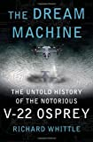 img - for The Dream Machine: The Untold History of the Notorious V-22 Osprey book / textbook / text book