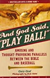 img - for And God Said Play Ball: Amusing and Thought-provoking Parallels Between the Bible and Baseball by Graf, Gary (2006) Paperback book / textbook / text book