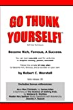 Robert C. Worstell Go Thunk Yourself!(TM) - Become Rich, Famous, A Success