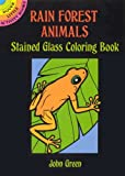 Rain Forest Animals Stained Glass Coloring Book (Dover Stained Glass Coloring Book) (0486281906) by Green, John
