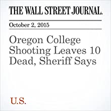 Oregon College Shooting Leaves 10 Dead, Sheriff Says (       UNABRIDGED) by Dan Frosch, Sheila V Kumar, Alejandro Lazo Narrated by Fleet Cooper