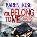 You Belong to Me Audiobook by Karen Rose Narrated by Liza Ross