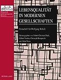 img - for Lebensqualit t in modernen Gesellschaften: Festschrift f r Wolfgang Schulz (Historisch-anthropologische Studien) (German Edition) book / textbook / text book