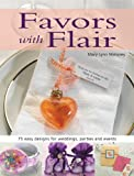 Favors with Flair: 75 Easy Designs for Weddings, Parties and Events