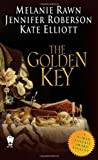 The Golden Key by Melanie Rawn, Jennifer Roberson, Kate Elliott