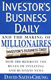 Investor's Business Daily and the Making of Millionaires: How IBD Rewrote the Rules of Investing and Business News