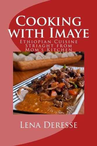 Cooking With Imaye Ethiopian Cuisine Straight From Mom S Kitchen