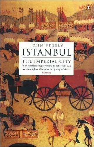 Istanbul: The Imperial City written by John Freely