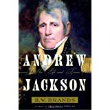 Andrew Jackson: His Life and Times ~ H. W. Brands
