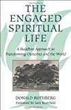 img - for The Engaged Spiritual Life: A Buddhist Approach to Transforming Ourselves and the World by Rothberg, Donald(October 15, 2006) Paperback book / textbook / text book