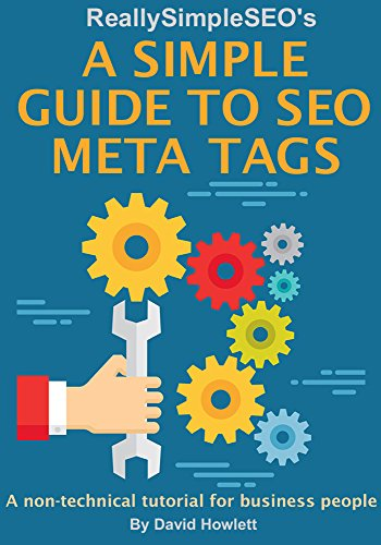 A Simple Guide to SEO Meta Tags: A non-technical tutorial for business people