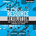 Resource Revolution: How to Capture the Biggest Business Opportunity in a Century (       UNABRIDGED) by Stefan Heck, Matt Rogers Narrated by Jeff Cummings