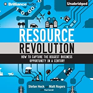 Resource Revolution: How to Capture the Biggest Business Opportunity in a Century | [Stefan Heck, Matt Rogers]
