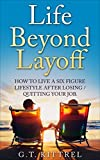 img - for Life Beyond Layoff: How to Live a Six Figure Lifestyle After Losing / Quitting Your Job. book / textbook / text book