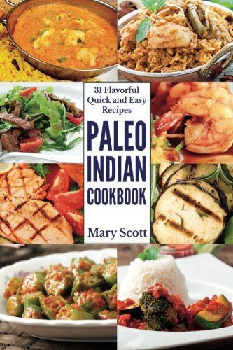 Paleo Indian Cookbook: 31 Flavorful Quick and Easy Recipes (31 Days of Paleo) (Volume 6) PDF