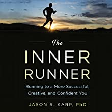 The Inner Runner: Running to a More Successful, Creative, and Confident You | Livre audio Auteur(s) : Jason R. Karp Narrateur(s) : Patrick Lawlor