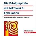 Die Erfolgsspirale mit Nikolaus B. Enkelmann. So mobilisieren Sie versteckte Energien Hörbuch von Nikolaus Enkelmann Gesprochen von:  N.N.