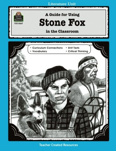 A Guide for Using Stone Fox in the Classroom (Literature Units) (Literature Unit Stone Fox compare prices)