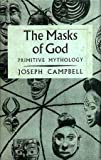 Primitive Mythology: Volume 1 (Masks of God) (0670460125) by Joseph Campbell
