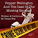Pepper Wellington and the Case of the Missing Sausage (       UNABRIDGED) by Tanya Eby Narrated by Tanya Eby