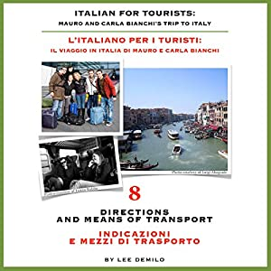 Italian for Tourists Eighth Lesson: Directions and Means of Transport: L' Italiano per i Turisti Ottava Lezione: Indicazioni e Mezzi di Trasporto | [Lee DeMilo]