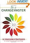 Be a CHANGEMASTER: 12 Coaching Strate...