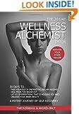 The 30-Day Wellness Alchemist Detox: Awaken Your Inner Healer