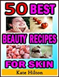 50 Best Beauty Recipes For Skin