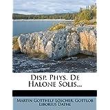Disp. Phys. De Halone Solis... (Latin Edition)