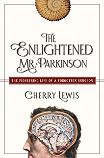 Book Cover: The Enlightened Mr. Parkinson: The Pioneering Life of a Forgotten Surgeon