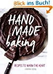 Hand Made Baking: Recipes to Warm the...