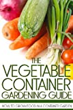 The Vegetable Container Gardening Guide: How to Grow Food in a Container Garden (149032609X) by Anderson, Martin