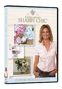 Rachel Ashwell's Shabby Chic: Flowers, Petals & Gardens