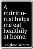 A nutritionist helps me eat healthily at h... - Leighton Meester - quotes fridge magnet, Black