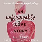 An Unforgivable Love Story | B. L. Berry