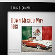 Down Mexico Way 1963 (       UNABRIDGED) by Louis H. Campbell Narrated by Louis J. Dezseran Sr.