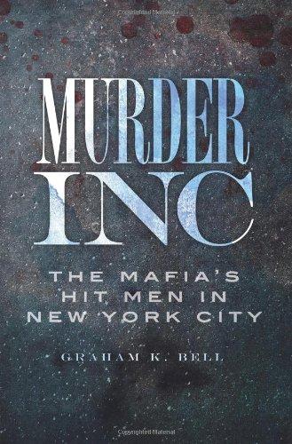 Murder, Inc.: The Mafia'S Hit Men In New York City (The History Press)