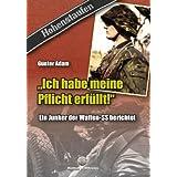 """Ich habe meine Pflicht erfüllt!"""": Ein Junker der Waffen-SS berichtet"""
