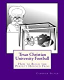 img - for Texas Christian University Football: How to Build the Perfect Horned Frog book / textbook / text book