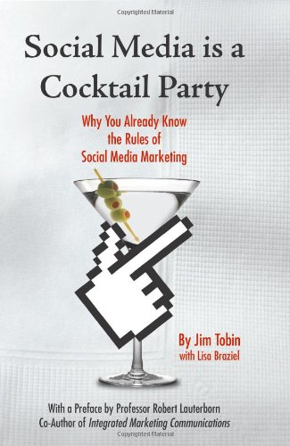 Social Media Is A Cocktail Party: Why You Already Know The Rules Of Social Media Marketing