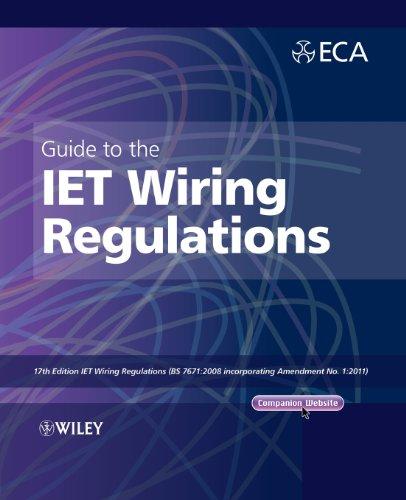 Guide To The Iet Wiring Regulations: Iet Wiring Regulations (Bs 7671:2008 Incorporating Amendment No 1:2011)