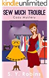 Mystery: Cozy: Sew Much Trouble (Cozy, Mystery, Woman Sleuth, Detective, Suspense, Humor, Short Story)